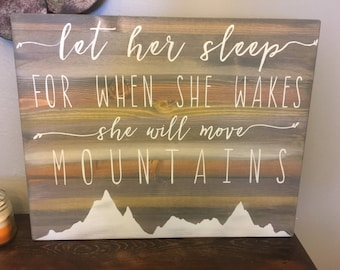 Let her sleep for when she wakes she will move mountains Sign