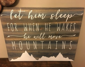 Let him sleep for when he wakes he will move mountains