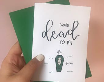 Novelty Funny Card- You're Dead To Me | DTM