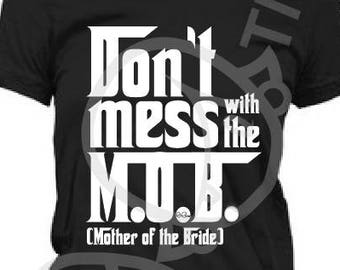 """The Mother of the Bride Tshirt """"Don't mess with the MOB"""" shirt- black"""