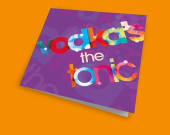 Vodka's the Tonic, Birthday Card for the Vodka Lover, Friend card, Best Friend Card, Colourful Greeting Card, Fun Card
