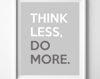 Think Less Do More, Typography Print, Inspirational Quote, Bed Room Decor, Wall Art, Home Wall Art, Typographic Print, Fathers Day Gift