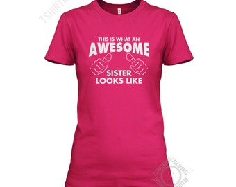 This is what an AWESOME SISTER looks like LADYFIT t shirt - Family / Gift / Valentine / Christmas / Birth / Baby