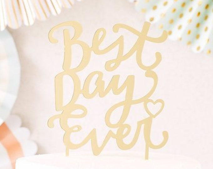 Gold Wedding Decor Cake Topper Sign Best Day Ever Cake Topper, Anniversary Cake Topper SALE Acrylic Cake