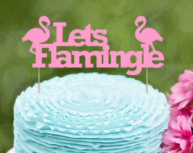Let's Flamingle Cake Topper, Flamingo Party Decoration, Flamingo Bachelorette Party Decor, Flamingo Party, Luau Party Decor, Pink Flamingo