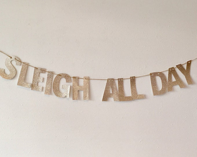 Sleigh All Day Banner, Glitter Banner, Let's Get Elfed Up Banner, White Christmas Banner, Merry & Bright Glitter Banner