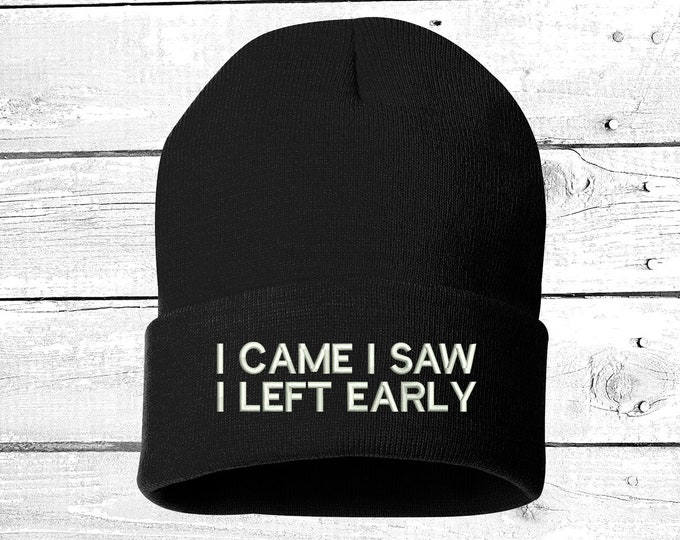 I Came I Saw I left Early Beanie Hat Winter Hat  Embroidered Beanie Cuffed Cap, Unisex, Messy Bun Beanie Slouch Beanie, Funny Gift