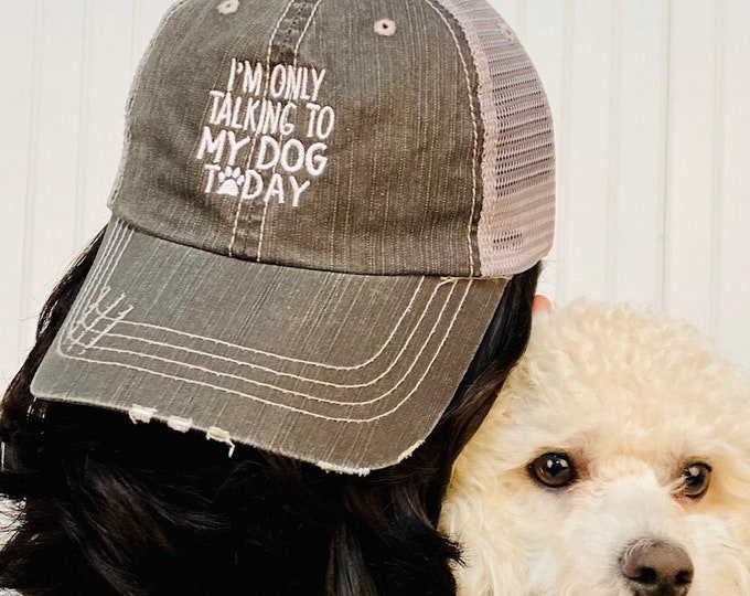 I'm only talking to my dog today Distressed Trucker Hat, Dog Love Trucker Hat, Dog mom Trucker Cap, Gifts for dog owner, Dog dad Trucker Hat