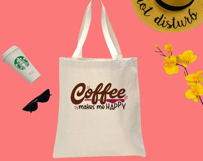 Coffee Makes Me Happy Canvas Tote Bag, Cotton Tote Bag, Print Tote Bag, Reusable Market Bag, Cafe Bag, Cute Tote, Eco-Friendly Shopping Bag