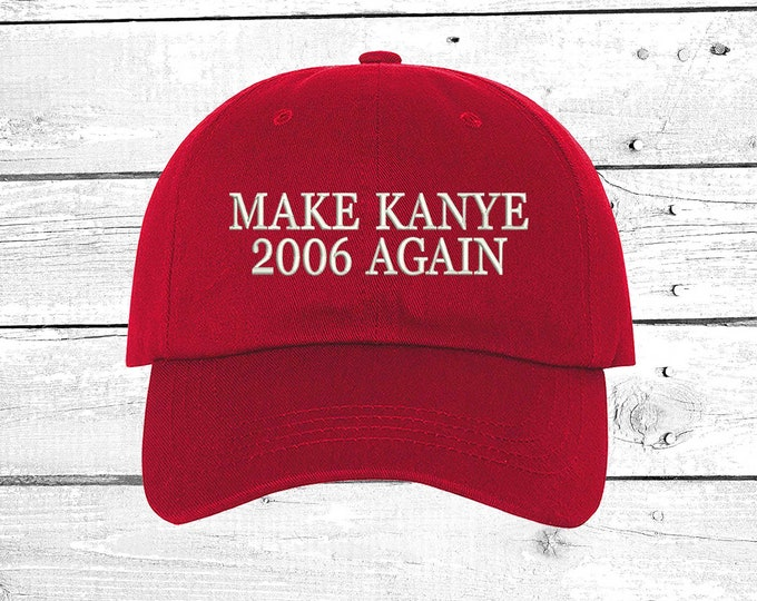Make Kanye 2006 Again Dad Hat, Embroidered Dad Cap, Funny Baseball Hat, Kanye West hat, Yeezy hat , Yeezus Dad Hat, Funny Gift