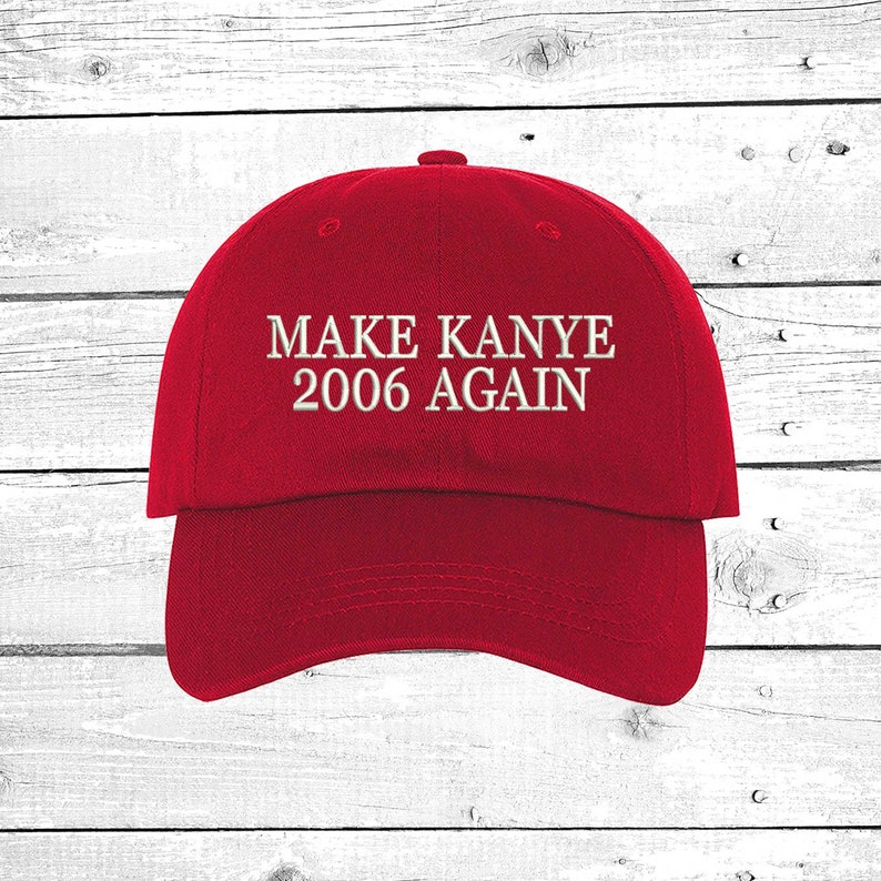 4d6e59c4b73 Make Kanye 2006 Again Dad Hat Embroidered Dad Cap Funny