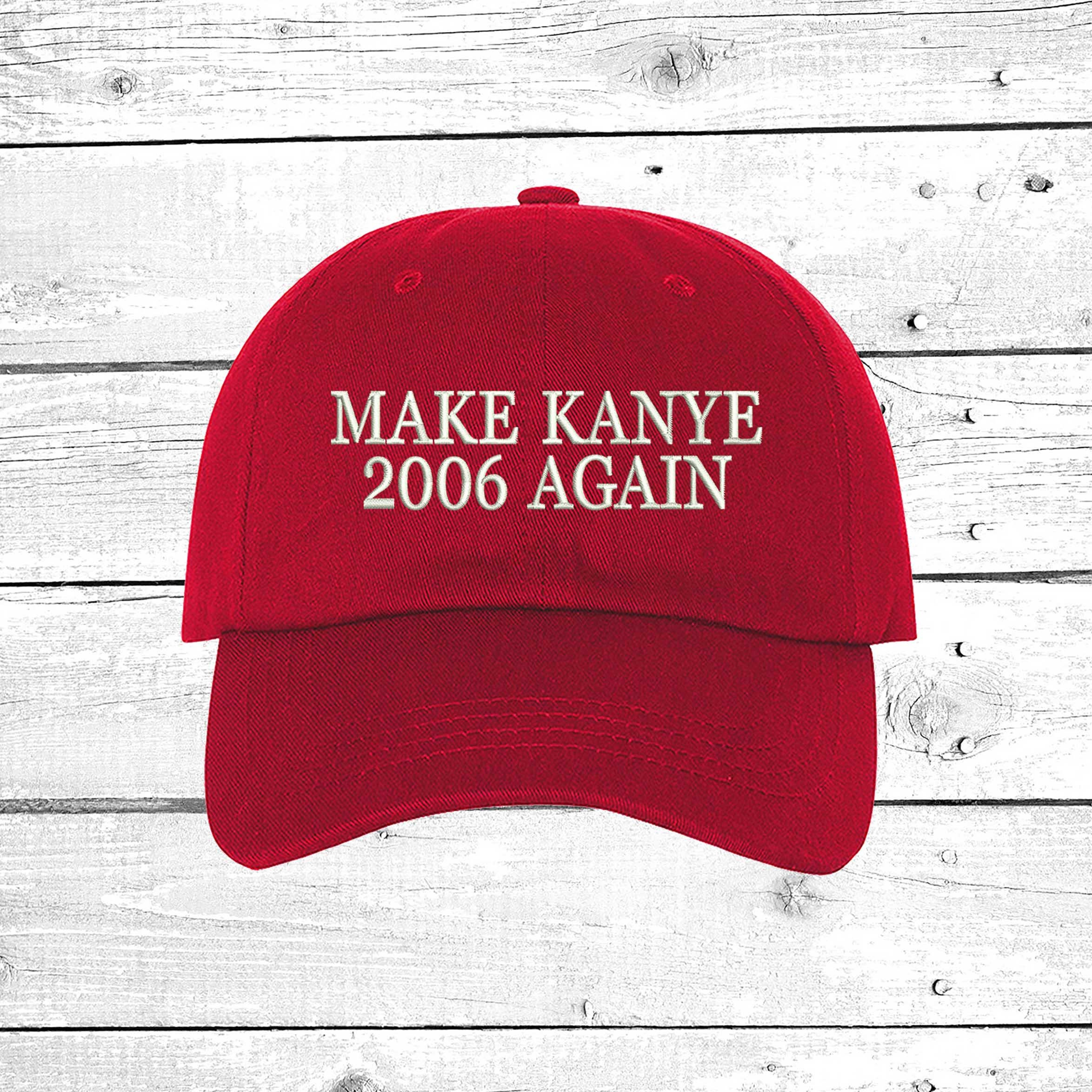 65fd6201498083 Make Kanye 2006 Again Dad Hat, Embroidered Dad Cap, Funny ...