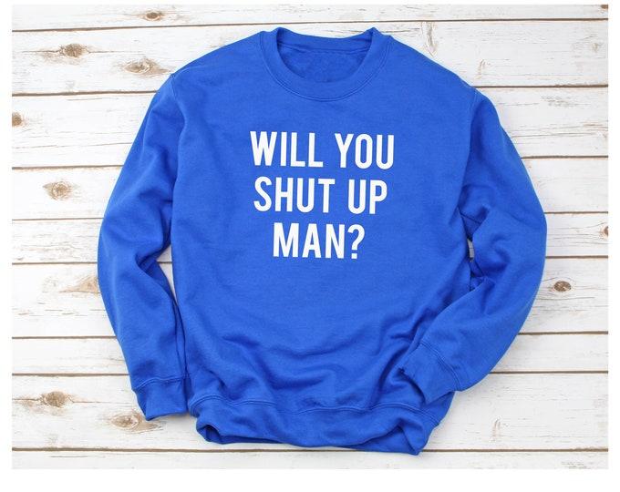 Will you Shut Up Man? Biden Harris Sweatshirt Vote Blue Unisex Sweatshirt, Election 2020 Sweatshirts, Presidential Election Sweatshirt