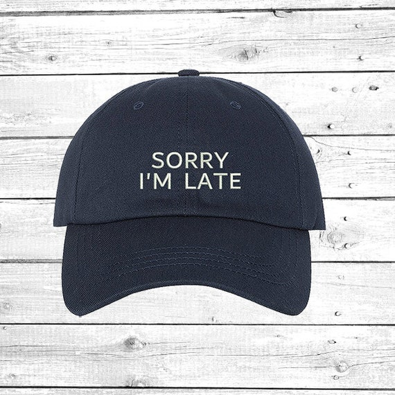 8230f95ad Hats Sorry I'm Cap , Late Baseball Cap, Sarcastic baseball hats Girlfriend  Gift Funny Hat, Choose Your Hat Color, Unisex Hat, Boyfriend Gift