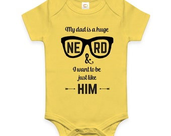My Dad is a Huge Nerd & I Want to be Just Like Him | baby bodysuit
