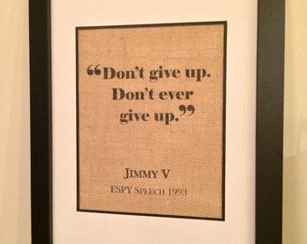 Jimmy V inspirational quote burlap print. Don't give up. Don't ever give up. Inspirational Burlap Art. NCSU.