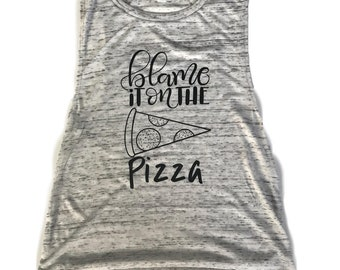 Blame it on the Pizza - Workout Tank - Fitness Muscle Tee