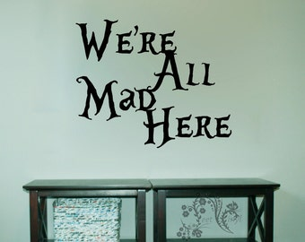 We're all mad here - Wall Decals - Wall Decal - Wall Vinyl - Wall Decor - Decal - Alice in Wonderland