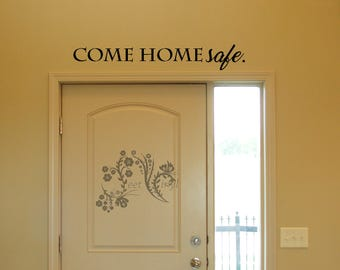 Come home safe. - Vinyl Decal - Wall Vinyl - Wall Decor - family Wall Decal - door wall vinyl - door way wall decal