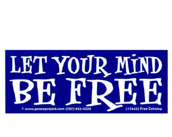 Let Your Mind Be Free - Bumper Sticker / Decal or Magnet