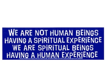 We Are Not Human Beings Having A Spiritual Experience. We Are Spiritual Beings Having A Human Experience - Bumper Sticker / Decal or Magnet