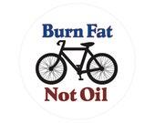 Burn Fat Not Oil - Bicycling Biking Climate Change Environmental Button Pinback or Magnet