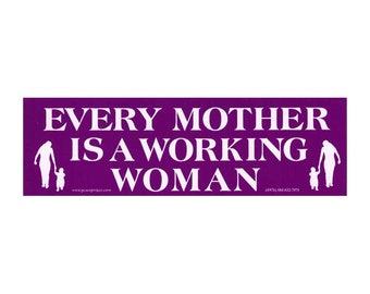 Every Mother is a Working Woman -  Bumper Sticker / Decal or Magnet
