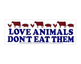 Love Animals Don't Eat Them - Bumper Sticker / Decal or Magnet