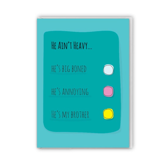 Funny greeting card, card for brother, He ain't heavy