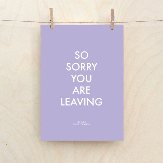 Sorry you are leaving, didn't you know, cheeky leaving card
