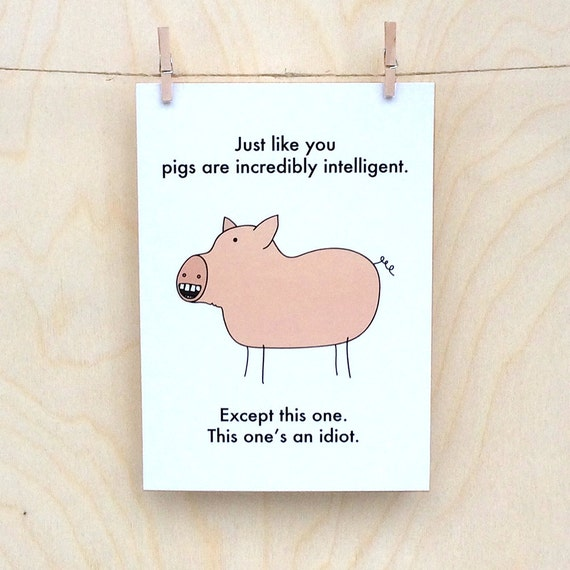 Pigs and Idiot Card, Funny Birthday card, funny card, funny pig card