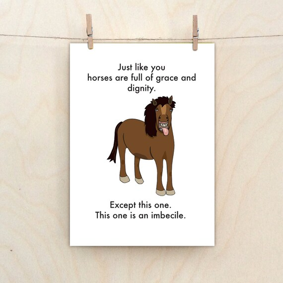 Funny Horse card,Funny  card, Funny birthday Card, imbecile.