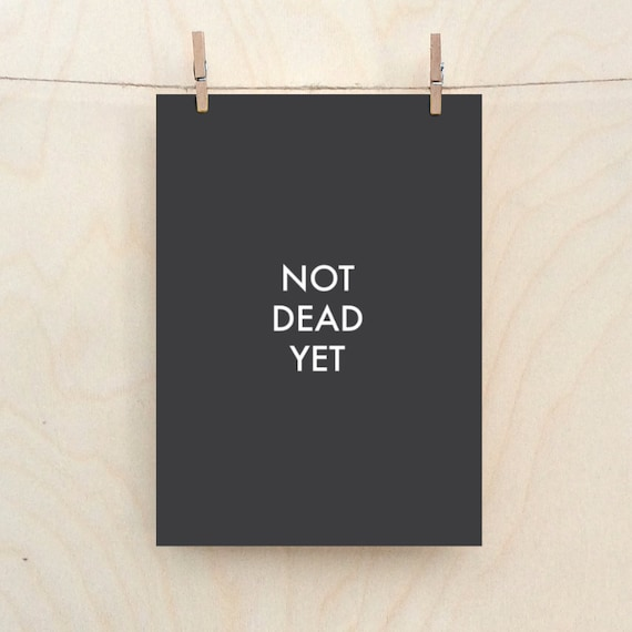 Not Dead Yet, funny birthday card.