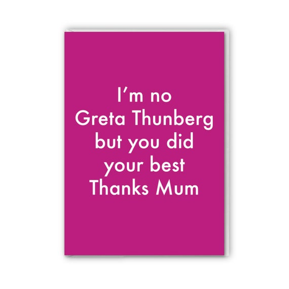 Mothers Day, funny card, I'm no Greta Thunberg but you did your best