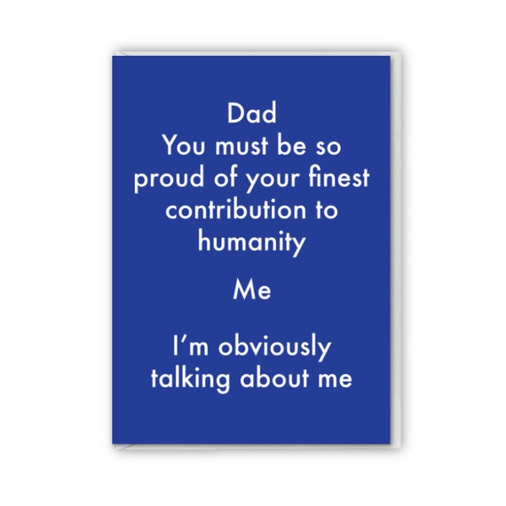 Fathers Day, funny card, I'm your finest contribution to humanity