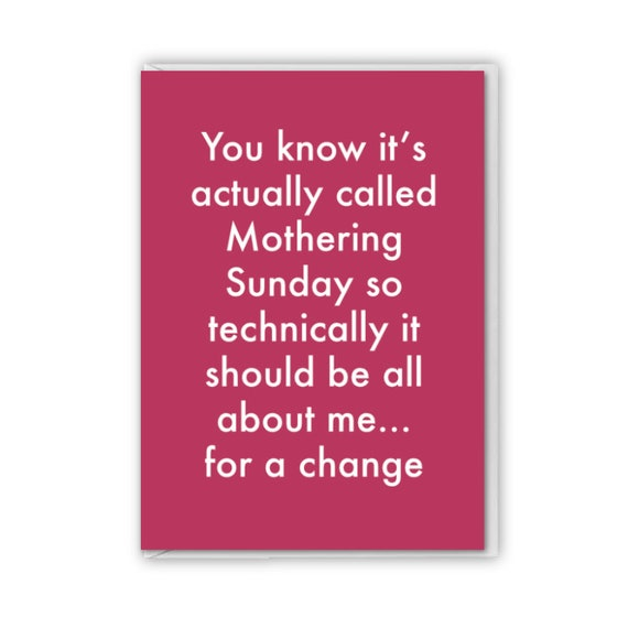 Mothering Sunday card, funny card, it's all about me