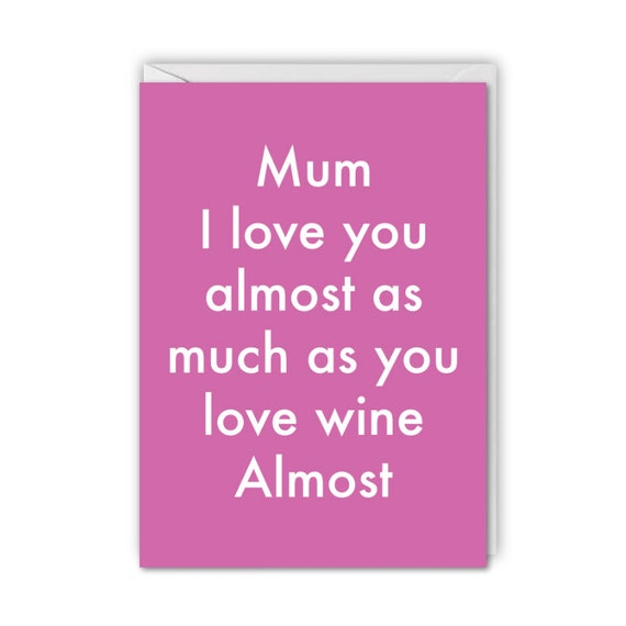 Mothers Day, funny card, I love you almost as much as you love wine