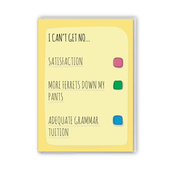 Funny greeting card, I can't get no...
