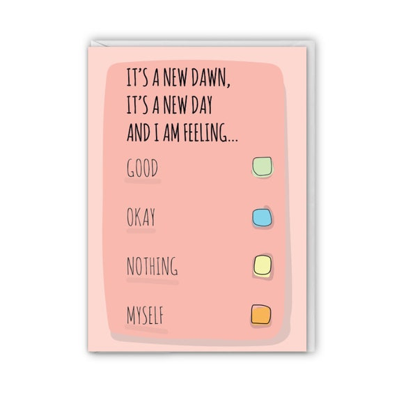 Funny greeting card, It's a new dawn, it's a new day and I'm feeling