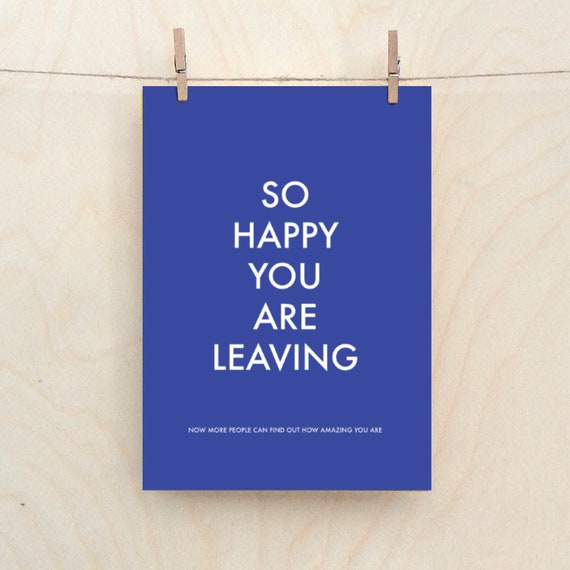 So happy you are leaving, cheeky leaving card