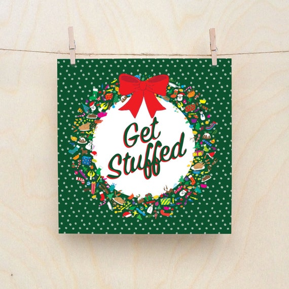 Get Stuffed, Funny Christmas card, Grumpy Christmas Cards
