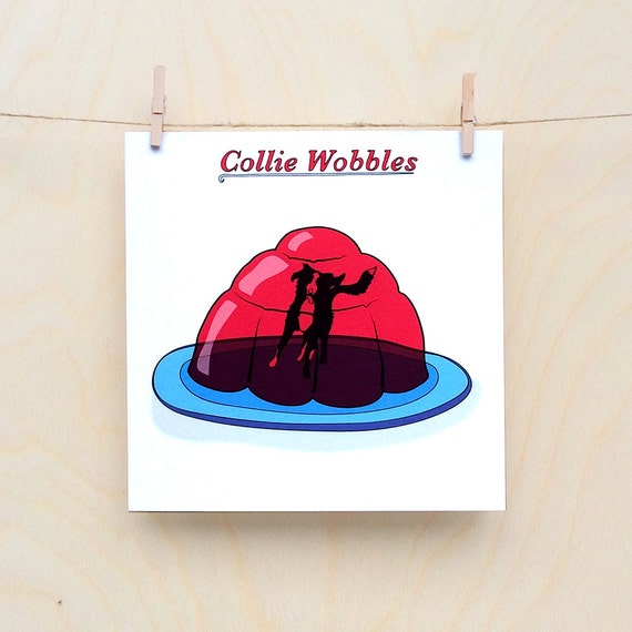 Collie Wobbles Card, Funny dog Card, Funny card, funny greetings card, funny Celebration card, funny birthday card.