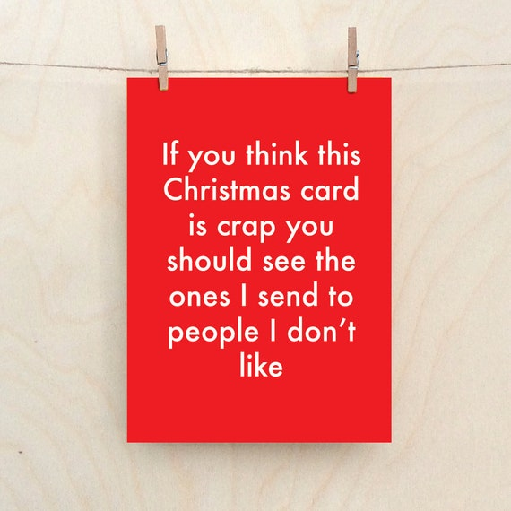 You should see the card I send to the people I don't like, Funny Christmas card
