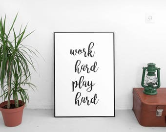 Office Decor, Inspirational Print, Work Hard Play Hard, Printable Art, Motivational Poster, Inspirational Quote, Typographic Print