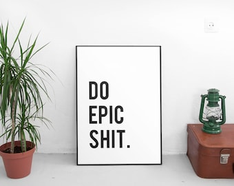 Do Epic Shit Printable Wall Art, Printable Art, Inspirational, Quote Print, Wall Art Print, Motivation Wall Decor, Poster, Office Decor