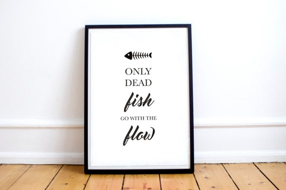 Only Dead Fish Go With The Flow Black And White Art Printable Etsy