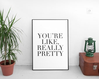 You're Like Really Pretty Printable, Typography Poster, Black And White, Inspirational Quote, Apartment Decor, Nursery Decor, Home Decor
