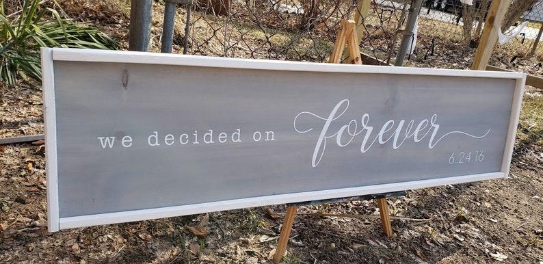 Farmhouse framed wooden sign Wedding sign Custom Date We decided on Forever