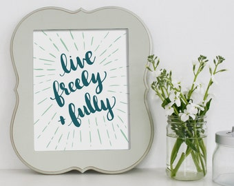 Art Print - Live Freely and Fully - Live Freely - Fully Live - Freedom Print - Brush Lettered Print