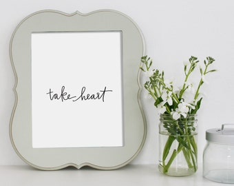 Art Print - Take Heart - Encouraging Print - Uplifting Print - Scripture Print - Bible Verse Print